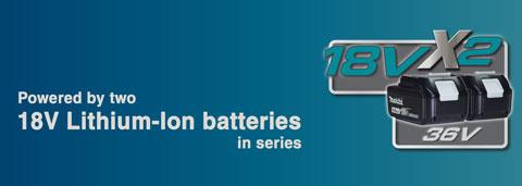 18V + 18V => 36V - Powered by two 18V Li-Ion batteries in series
